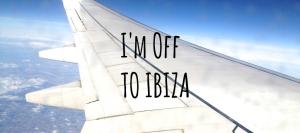 Off to Ibiza